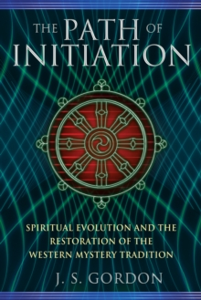 Path of Initiation : Spiritual Evolution and the Restoration of the Western Mystery Tradition, Paperback / softback Book