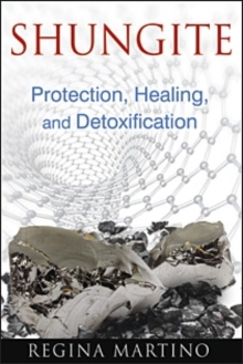 Shungite : Protection, Healing, and Detoxification, Paperback / softback Book