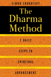 The Dharma Method : 7 Daily Steps to Spiritual Advancement, Paperback / softback Book