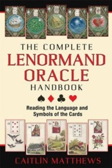 The Complete Lenormand Oracle Handbook : Reading the Language and Symbols of the Cards, Paperback / softback Book