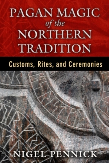 Pagan Magic of the Northern Tradition : Customs, Rites, and Ceremonies, EPUB eBook