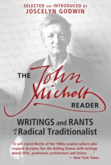 The John Michell Reader : Writings and Rants of a Radical Traditionalist, Paperback / softback Book