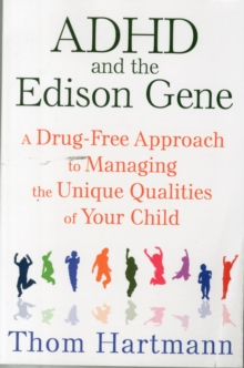 ADHD and the Edison Gene : A Drug-Free Approach to Managing the Unique Qualities of Your Child, Paperback Book