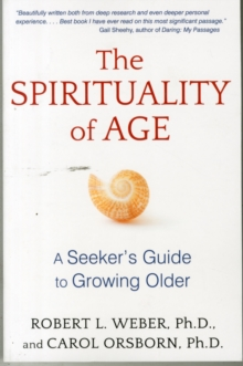 The Spirituality of Age : A Seeker's Guide to Growing Older, Paperback / softback Book