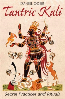 Tantric Kali : Secret Practices and Rituals, Paperback Book