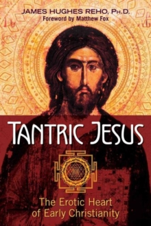 Tantric Jesus : The Erotic Heart of Early Christianity, Paperback / softback Book