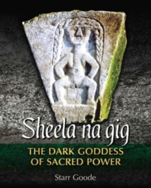 Sheela na gig : The Dark Goddess of Sacred Power, Hardback Book