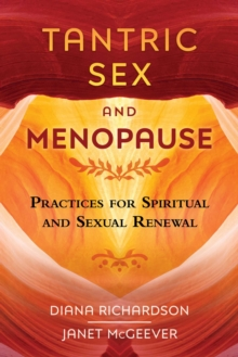Tantric Sex and Menopause : Practices for Spiritual and Sexual Renewal, Paperback / softback Book