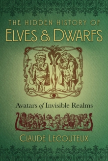 The Hidden History of Elves and Dwarfs : Avatars of Invisible Realms, Hardback Book