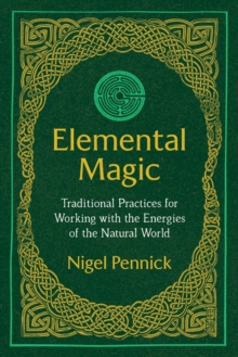 Elemental Magic : Traditional Practices for Working with the Energies of the Natural World, Paperback / softback Book