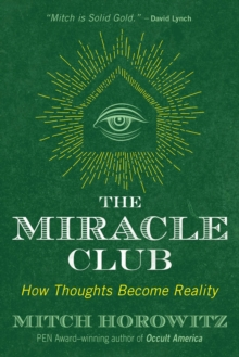 The Miracle Club : How Thoughts Become Reality, Paperback / softback Book