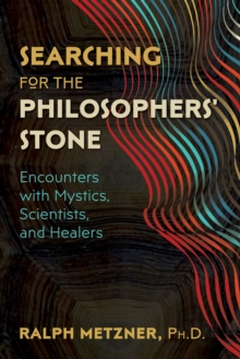 Searching for the Philosophers' Stone : Encounters with Mystics, Scientists, and Healers, Paperback / softback Book