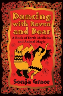 Dancing with Raven and Bear : A Book of Earth Medicine and Animal Magic, Paperback / softback Book