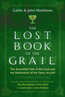 The Lost Book of the Grail : The Sevenfold Path of the Grail and the Restoration of the Faery Accord, Paperback / softback Book