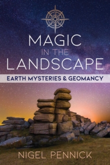 Magic in the Landscape : Earth Mysteries and Geomancy, Paperback / softback Book