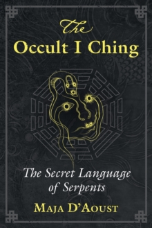 The Occult I Ching : The Secret Language of Serpents, Paperback / softback Book