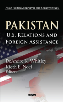 Pakistan : U.S. Relations & Foreign Assistance, Hardback Book