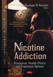 Nicotine Addiction : Prevention, Health Effects & Treatment Options, Hardback Book