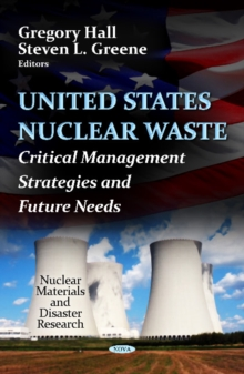 U.S. Nuclear Waste : Critical Management Strategies & Future Needs, Hardback Book