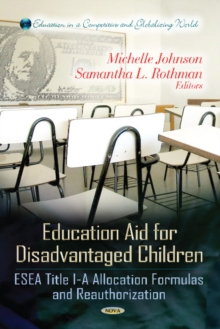 Education Aid for Disadvantaged Children : ESEA Title I-A Allocation Formulas & Reauthorization, Hardback Book