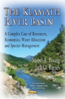 Klamath River Basin : A Complex Case of Resources, Economics, Water Allocation and Species Management, Paperback / softback Book