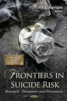 Frontiers in Suicide Risk : Research, Treatment & Prevention, Hardback Book