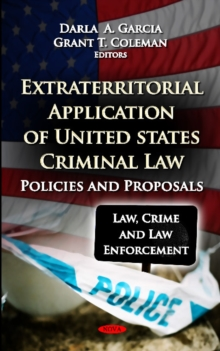 Extraterritorial Application of U.S Criminal Law : Policies & Proposals, Hardback Book