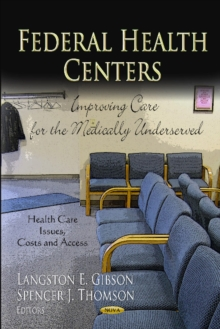 Federal Health Centers : Improving Care for the Medically Underserved, Hardback Book