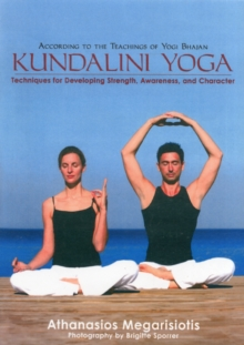 Kundalini Yoga : Techniques for Developing Strength, Awareness, and Character, Hardback Book