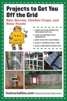 Projects to Get You Off the Grid : Rain Barrels, Chicken Coops, and Solar Panels, Paperback / softback Book