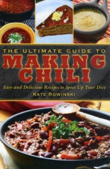 The Ultimate Guide to Making Chili : Easy and Delicious Recipes to Spice Up Your Diet, Hardback Book