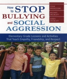How to Stop Bullying and Social Aggression : Elementary Grade Lessons and Activities That Teach Empathy, Friendship, and Respect, Paperback / softback Book