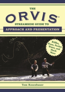 The Orvis Streamside Guide to Approach and Presentation : Riffles, Runs, Pocket Water, and Much More, Paperback / softback Book