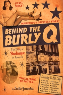 Behind the Burly Q : The Story of Burlesque in America, Hardback Book