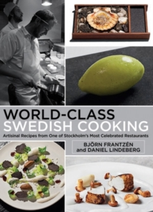 World-Class Swedish Cooking : Artisanal Recipes from One of Stockholm's Most Celebrated Restaurants, Hardback Book
