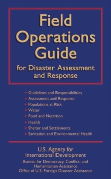 Field Operations Guide for Disaster Assessment and Response, Paperback / softback Book