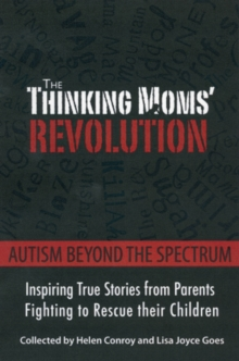 The Thinking Moms' Revolution : Autism beyond the Spectrum: Inspiring True Stories from Parents Fighting to Rescue Their Children, Hardback Book