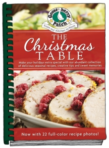 The Christmas Table : Make Your Holidays Extra Special With Our Abundant Collection of Delicious Seasonal Recipes, Creative Tips and Sweet Memories, Hardback Book