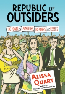 Republic Of Outsiders : The Power of Amateurs, Dreamers and Rebels, Paperback / softback Book