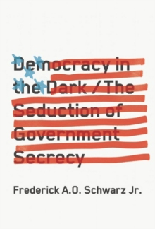 Democracy in the Dark : The Seduction of Government Secrecy, Hardback Book