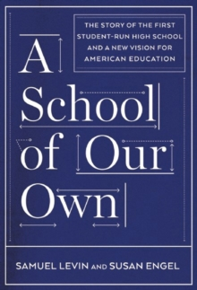 A School of Our Own : The Story of the First Student-Run High School and a New Vision for American Education, Hardback Book