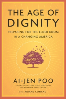 The Age Of Dignity : Preparing for the Elder Boom in a Changing America, Paperback / softback Book