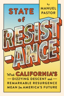 State Of Resistance : What California's Dizzying Descent and Remarkable Resurgence Means for America's Future, Hardback Book