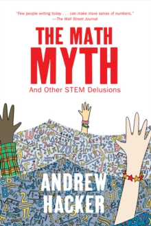 The Math Myth : And Other STEM Delusions, Paperback Book