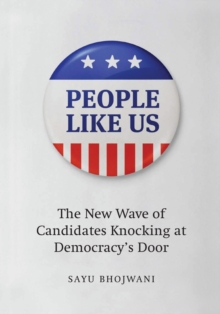 People Like Us : The New Wave of Candidates Knocking at Democracy's Door, Hardback Book