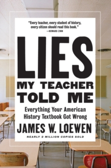 Lies My Teacher Told Me : Everything Your American History Textbook Got Wrong, Hardback Book