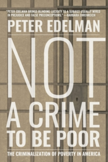 Not a Crime to Be Poor : The Criminalization of Poverty in America, Paperback / softback Book