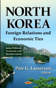North Korea : Foreign Relations & Economic Ties, Hardback Book