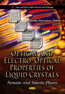Optical & Electro-Optical Properties of Liquid Crystals : Nematic & Smectic Phases, Paperback Book