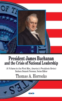 President James Buchanan & the Crisis of National Leadership, Hardback Book